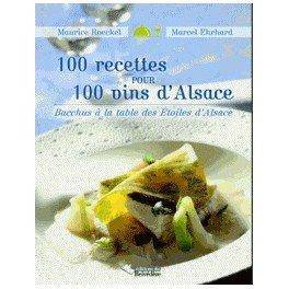 100 RECETTES POUR 100 VINS D'ALSACE Bacchus à la table des Étoiles d'Alsace