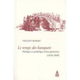 LE TEMPS DES BANQUETS Politique et symbolique d'une gé'né'ration (1818-1848)