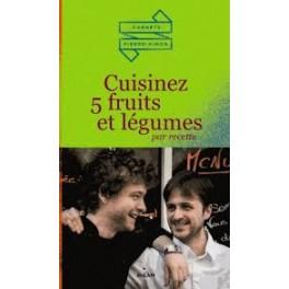 CUISINEZ 5 FRUITS ET LÉGUMES PAR RECETTE