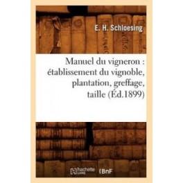 MANUEL DU VIGNERON: ETABLISSEMENT DU VIGNOBLE PLANTATION GREFFAGE TAILLE (ed.1899)
