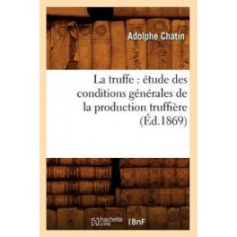 LA TRUFFE: ETUDE DES CONDITIONS GENERALES DE LA PRODUCTION TRUFFIERE (ed.1869)