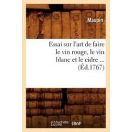 ESSAI SUR L'ART DE FAIRE LE VIN ROUGE LE VIN BLANC ET LE CIDRE...