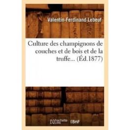 CULTURE DES CHAMPIGNONS DE COUCHES ET DE BOIS ET DE LA TRUFFE... (ed.1877)