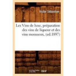 LES VINS DE LUXE PREPARATIONS DES VINS DE LIQUEUR ET DES VINS MOUSSEUX (ed.1897)