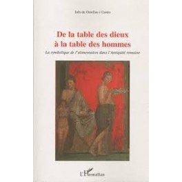 DE LA TABLE DES DIEUX À LA TABLE DES HOMMES La symbolique de l'alimentation dans l'Antiquité romaine.