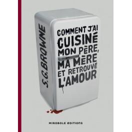 COMMENT J'AI CUISINE MON PERE, MA MERE ET RETROUVE L'AMOUR