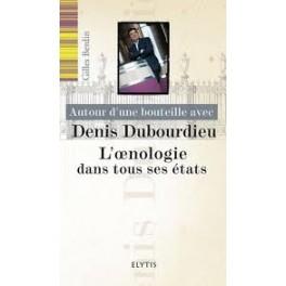 AUTOUR D UNE BOUTEILLE AVEC DENIS DUBOURDIEU L OENOLOGIE DANS TOUS SES ETATS