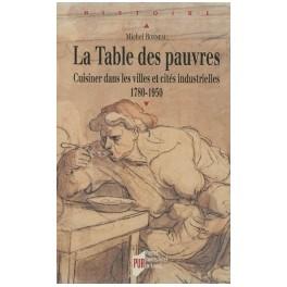 LA TABLE DES PAUVRES (CUISINER DANS LES VILLES ET CITÉS INDUSTRIELLES 1780-1950)