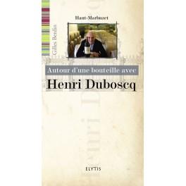 AUTOUR D UNE BOUTEILLE AVEC HENRI DUBOSCQ