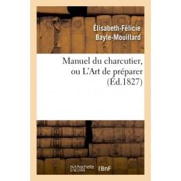 MANUEL DU CHARCUTIER OU L'ART DE PRÉPARER (ed 1827)