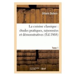 LA CUISINE CLASSIQUE ETUDES PRATIQUES RAISONNEES ET DEMONSTRATIVES (ed 1868)