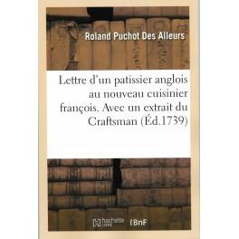 LETTRE D'UN PATISSIER ANGLOIS AU NOUVEAU CUISINIER FRANÇOIS. AVEC UN EXTRAIT DU CRAFTSMAN (ed 1739)