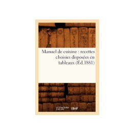 MANUEL DE CUISINE RECETTES CHOISIES DISPOSÉES EN TABLEAUX