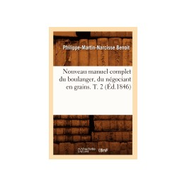 NOUVEAU MANUEL COMPLET DU BOULANGER DU NEGOCIANT EN GRAINS T.2