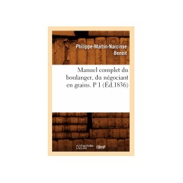 MANUEL COMPLET DU BOULANGER DU NEGOCIANT EN GRAINS P.1 (ed 1836)