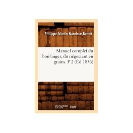 MANUEL COMPLET DU BOULANGER DU NEGOCIANT EN GRAINS P.2 (ed 1836)