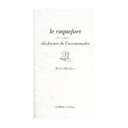 LE ROQUEFORT DIX FAÇONS DE L'ACCOMMODER