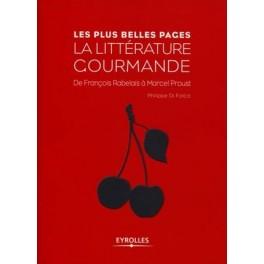 LES PLUS BELLES PAGES DE LA LITTÉRATURE GOURMANDE DE FRANÇOIS RABELAIS À MARCEL PROUST
