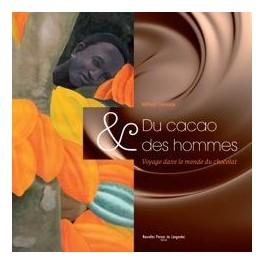 DU CACAO ET DES HOMMES VOYAGE DANS LE MONDE DU CHOCOLAT