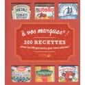 A VOS MARQUES ! 200 RECETTES AVEC LES 100 PRODUITS QUE VOUS AIMEZ !