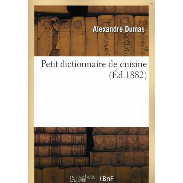 Petit dictionnaire de cuisine librairie gourmande - Dictionnaire de cuisine alexandre dumas ...