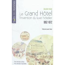 LE GRAND HÔTEL L'INVENTION DU LUXE HÔTELIER 1862-1972