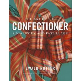 THE ART OF THE CONFECTIONER SUGARWORK AND PASTILLAGE (ANGLAIS)