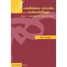 INSTALLATIONS VINICOLES ET D'EMBOUTEILLAGE. T1 : conception et réglementation.