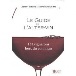 LE GUIDE DE L'ALTER-VIN: 133 vignerons hors du commun