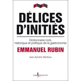 DÉLICES D'INITIÉS: dictionnaire rock, historique et politique de la gastronomie