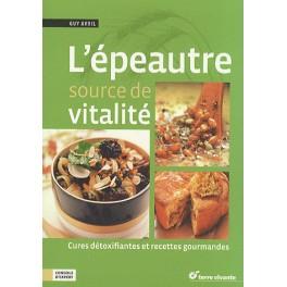 L'ÉPEAUTRE SOURCE DE VITALITÉ Cures détoxifiantes et recettes gourmandes
