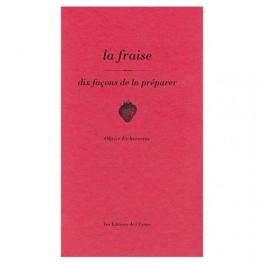 LA FRAISE : DIX FACONS DE LA PREPARER