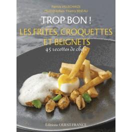 TROP BON ! Les frites, croquettes et beignets