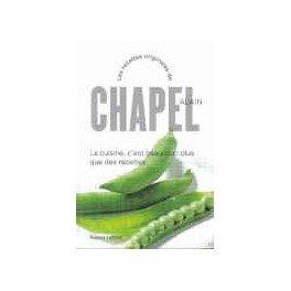 ALAIN CHAPEL LA CUISINE C'EST BEAUCOUP PLUS QUE DES RECETTES NOUV ED ROBERT LAFFONT