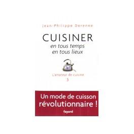 L'AMATEUR DE CUISINE 3 CUISINER EN TOUS TEMPS EN TOUS LIEUX