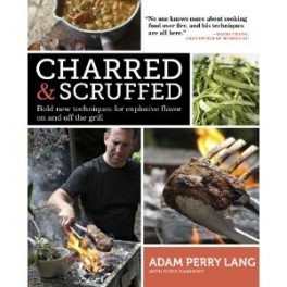 CHARRED & SCRUFFED BOLD NEW TECHNIQUES FOR EXPLOSIVE FLAVOR ON AND OFF THE GRILL (anglais)