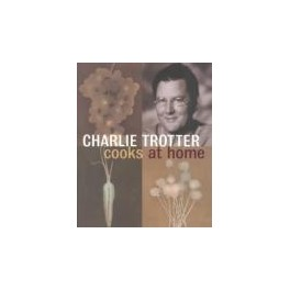 CHARLIE TROTTER COOKS AT HOME (ANGLAIS)