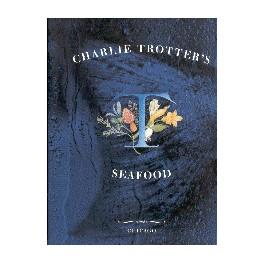 CHARLIE TROTTER'S SEAFOOD (ANGLAIS)