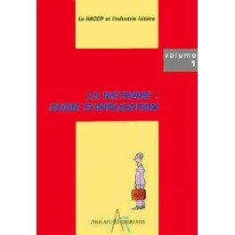 LE HACCP ET L INDUSTRIE LAITIERE LA METHODE: GUIDE D APPLICATION (volume 1)
