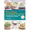 BIEN DINER EN RENTRANT DU BOULOT 70 recettes gourmandes, saines et rapides pour la semaine