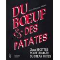 DU BOEUF & DES PATATES 200 recettes pour changer du steak frites