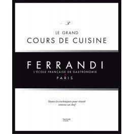LE GRAND COURS DE CUISINE FERRANDI L'ECOLE FRANCAISE DE GASTRONOMIE