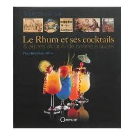 TOUT SAVOIR SUR LE RHUM ET SES COCKTAILS & AUTRES ALCOOLS DE CANNE A SUCRE