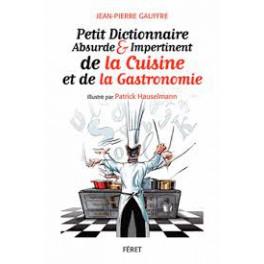 PETIT DICTIONNAIRE ABSURDE & IMPERTINENT DE LA CUISINE ET DE LA GASTRONOMIE
