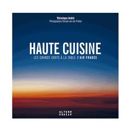 HAUTE CUISINE LES GRANDS CHEFS A LA TABLE D'AIR FRANCE