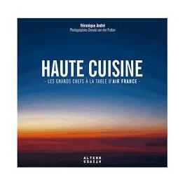 HAUTE CUISINE LES GRANDS CHEFS A LA TABLE D'AIR FRANCE
