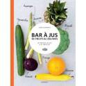 BAR À JUS DE FRUITS & LÉGUMES 60 recettes de jus & de smoothies