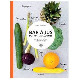 BAR A JUS DE FRUITS & LEGUMES 60 recettes de jus & de smoothies