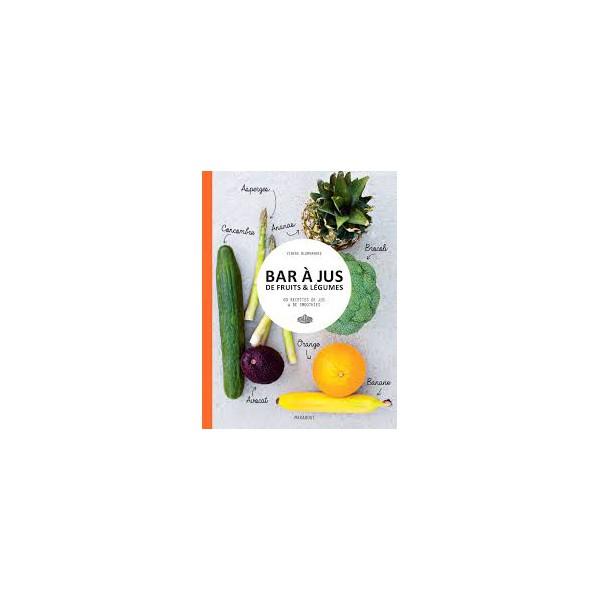 bar jus de fruits l gumes 60 recettes de jus de smoothies librairie gourmande. Black Bedroom Furniture Sets. Home Design Ideas
