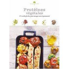 PROTEINES VEGETALES 50 recettes faciles, pour manger sain et gourmand